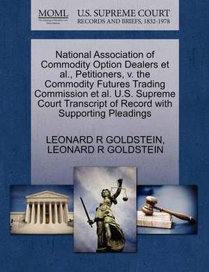 National Association of Commodity Option Dealers et al., Petitioners, V. the Commodity Futures Trading Commission et al. U.S. Supreme Court Transcript of Record with Supporting Pleadings
