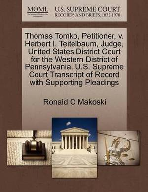 Thomas Tomko, Petitioner, V. Herbert I. Teitelbaum, Judge, United States District Court for the Western District of Pennsylvania. U.S. Supreme Court Transcript of Record with Supporting Pleadings