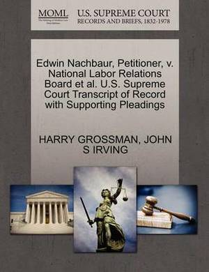 Edwin Nachbaur, Petitioner, V. National Labor Relations Board et al. U.S. Supreme Court Transcript of Record with Supporting Pleadings