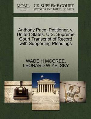 Anthony Pace, Petitioner, V. United States. U.S. Supreme Court Transcript of Record with Supporting Pleadings