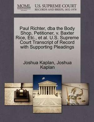 Paul Richter, DBA the Body Shop, Petitioner, V. Baxter Rice, Etc., et al. U.S. Supreme Court Transcript of Record with Supporting Pleadings