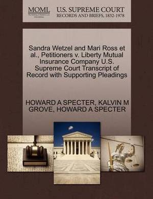 Sandra Wetzel and Mari Ross et al., Petitioners V. Liberty Mutual Insurance Company U.S. Supreme Court Transcript of Record with Supporting Pleadings