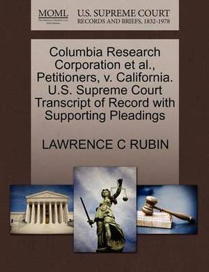 Columbia Research Corporation et al., Petitioners, V. California. U.S. Supreme Court Transcript of Record with Supporting Pleadings