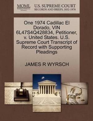 One 1974 Cadillac El Dorado, Vin 6l47s4q428834, Petitioner, V. United States. U.S. Supreme Court Transcript of Record with Supporting Pleadings