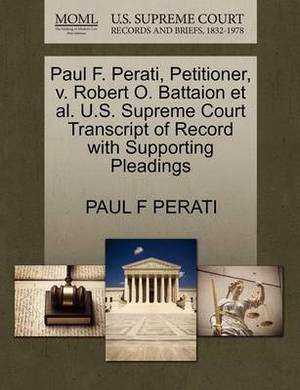 Paul F. Perati, Petitioner, V. Robert O. Battaion et al. U.S. Supreme Court Transcript of Record with Supporting Pleadings