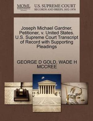 Joseph Michael Gardner, Petitioner, V. United States. U.S. Supreme Court Transcript of Record with Supporting Pleadings