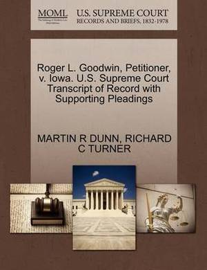 Roger L. Goodwin, Petitioner, V. Iowa. U.S. Supreme Court Transcript of Record with Supporting Pleadings