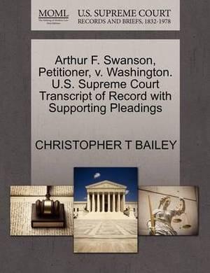 Arthur F. Swanson, Petitioner, V. Washington. U.S. Supreme Court Transcript of Record with Supporting Pleadings