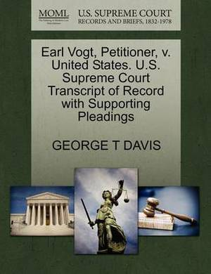 Earl Vogt, Petitioner, V. United States. U.S. Supreme Court Transcript of Record with Supporting Pleadings