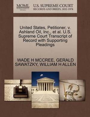 United States, Petitioner, V. Ashland Oil, Inc., et al. U.S. Supreme Court Transcript of Record with Supporting Pleadings