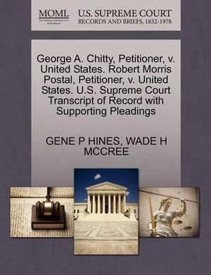 George A. Chitty, Petitioner, V. United States. Robert Morris Postal, Petitioner, V. United States. U.S. Supreme Court Transcript of Record with Supporting Pleadings