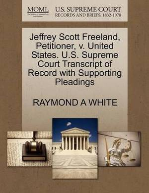 Jeffrey Scott Freeland, Petitioner, V. United States. U.S. Supreme Court Transcript of Record with Supporting Pleadings