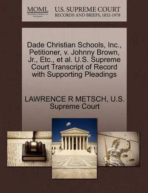 Dade Christian Schools, Inc., Petitioner, V. Johnny Brown, JR., Etc., et al. U.S. Supreme Court Transcript of Record with Supporting Pleadings