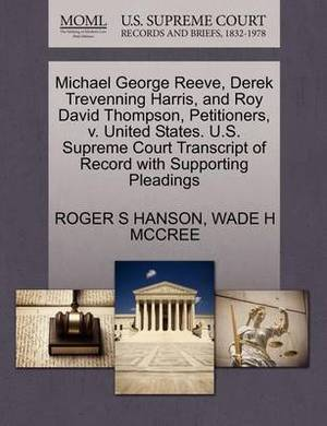 Michael George Reeve, Derek Trevenning Harris, and Roy David Thompson, Petitioners, V. United States. U.S. Supreme Court Transcript of Record with Supporting Pleadings