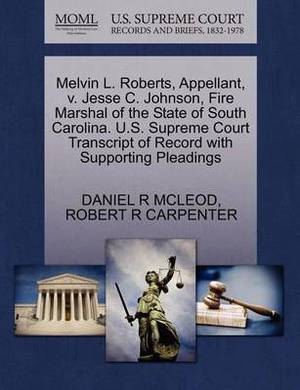 Melvin L. Roberts, Appellant, V. Jesse C. Johnson, Fire Marshal of the State of South Carolina. U.S. Supreme Court Transcript of Record with Supporting Pleadings