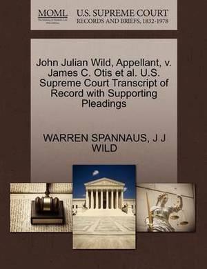 John Julian Wild, Appellant, V. James C. Otis et al. U.S. Supreme Court Transcript of Record with Supporting Pleadings
