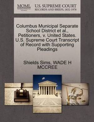 Columbus Municipal Separate School District et al., Petitioners, V. United States. U.S. Supreme Court Transcript of Record with Supporting Pleadings
