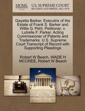 Gayetta Barker, Executrix of the Estate of Frank S. Barker and Willis G. Pehl, Petitioner, V. Lutrelle F. Parker, Acting Commissioner of Patents and Trademarks. U.S. Supreme Court Transcript of Record with Supporting Pleadings