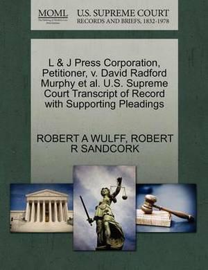 L & J Press Corporation, Petitioner, V. David Radford Murphy et al. U.S. Supreme Court Transcript of Record with Supporting Pleadings