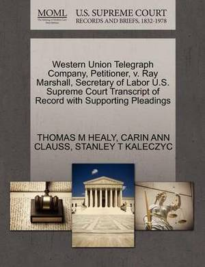 Western Union Telegraph Company, Petitioner, V. Ray Marshall, Secretary of Labor U.S. Supreme Court Transcript of Record with Supporting Pleadings