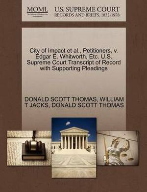 City of Impact et al., Petitioners, V. Edgar E. Whitworth, Etc. U.S. Supreme Court Transcript of Record with Supporting Pleadings