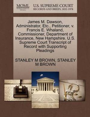 James M. Dawson, Administrator, Etc., Petitioner, V. Francis E. Whaland, Commissioner, Department of Insurance, New Hampshire. U.S. Supreme Court Transcript of Record with Supporting Pleadings