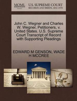 John C. Wegner and Charles W. Wegner, Petitioners, V. United States. U.S. Supreme Court Transcript of Record with Supporting Pleadings