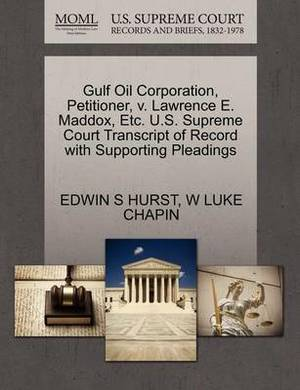 Gulf Oil Corporation, Petitioner, V. Lawrence E. Maddox, Etc. U.S. Supreme Court Transcript of Record with Supporting Pleadings