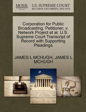 Corporation for Public Broadcasting, Petitioner, V. Network Project et al. U.S. Supreme Court Transcript of Record with Supporting Pleadings