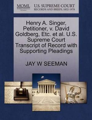 Henry A. Singer, Petitioner, V. David Goldberg, Etc. et al. U.S. Supreme Court Transcript of Record with Supporting Pleadings
