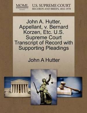 John A. Hutter, Appellant, V. Bernard Korzen, Etc. U.S. Supreme Court Transcript of Record with Supporting Pleadings