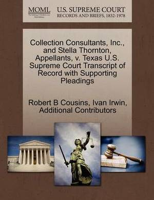 Collection Consultants, Inc., and Stella Thornton, Appellants, V. Texas U.S. Supreme Court Transcript of Record with Supporting Pleadings