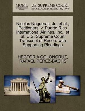 Nicolas Nogueras, JR., et al., Petitioners, V. Puerto Rico International Airlines, Inc., et al. U.S. Supreme Court Transcript of Record with Supporting Pleadings