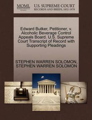 Edward Butker, Petitioner, V. Alcoholic Beverage Control Appeals Board. U.S. Supreme Court Transcript of Record with Supporting Pleadings