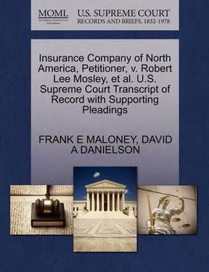Insurance Company of North America, Petitioner, V. Robert Lee Mosley, et al. U.S. Supreme Court Transcript of Record with Supporting Pleadings