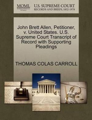 John Brett Allen, Petitioner, V. United States. U.S. Supreme Court Transcript of Record with Supporting Pleadings