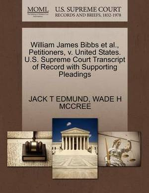 William James Bibbs et al., Petitioners, V. United States. U.S. Supreme Court Transcript of Record with Supporting Pleadings