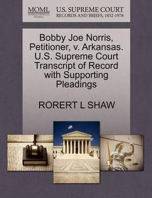 Bobby Joe Norris, Petitioner, V. Arkansas. U.S. Supreme Court Transcript of Record with Supporting Pleadings