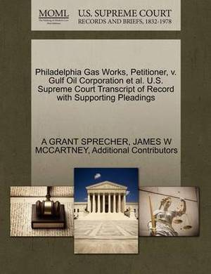 Philadelphia Gas Works, Petitioner, V. Gulf Oil Corporation et al. U.S. Supreme Court Transcript of Record with Supporting Pleadings