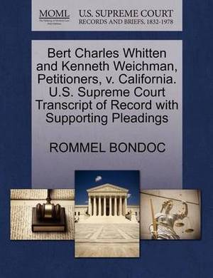 Bert Charles Whitten and Kenneth Weichman, Petitioners, V. California. U.S. Supreme Court Transcript of Record with Supporting Pleadings