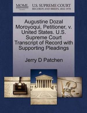 Augustine Dozal Moroyoqui, Petitioner, V. United States. U.S. Supreme Court Transcript of Record with Supporting Pleadings