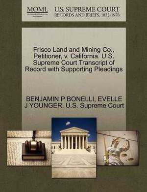 Frisco Land and Mining Co., Petitioner, V. California. U.S. Supreme Court Transcript of Record with Supporting Pleadings