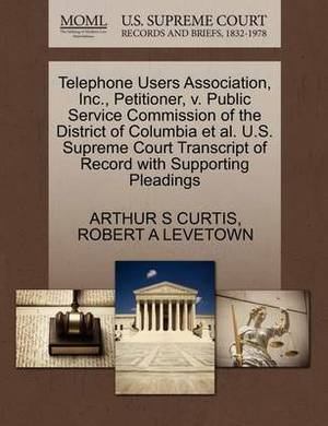 Telephone Users Association, Inc., Petitioner, V. Public Service Commission of the District of Columbia et al. U.S. Supreme Court Transcript of Record with Supporting Pleadings