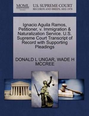Ignacio Aguila Ramos, Petitioner, V. Immigration & Naturalization Service. U.S. Supreme Court Transcript of Record with Supporting Pleadings