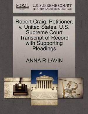 Robert Craig, Petitioner, V. United States. U.S. Supreme Court Transcript of Record with Supporting Pleadings