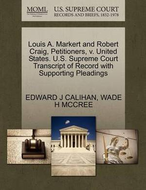 Louis A. Markert and Robert Craig, Petitioners, V. United States. U.S. Supreme Court Transcript of Record with Supporting Pleadings