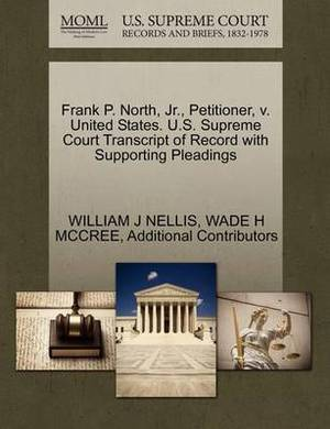Frank P. North, JR., Petitioner, V. United States. U.S. Supreme Court Transcript of Record with Supporting Pleadings