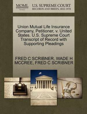 Union Mutual Life Insurance Company, Petitioner, V. United States. U.S. Supreme Court Transcript of Record with Supporting Pleadings