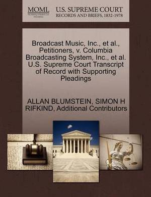 Broadcast Music, Inc., et al., Petitioners, V. Columbia Broadcasting System, Inc., et al. U.S. Supreme Court Transcript of Record with Supporting Pleadings