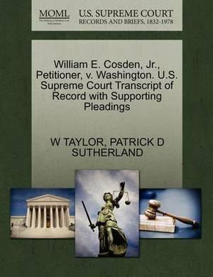 William E. Cosden, JR., Petitioner, V. Washington. U.S. Supreme Court Transcript of Record with Supporting Pleadings